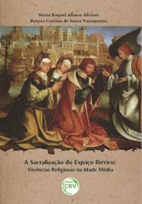 A SACRALIZAÇÃO DO ESPAÇO IBÉRICO: <br>Vivências religiosas na Idade Média