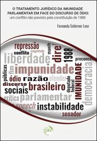 O TRATAMENTO JURÍDICO DA IMUNIDADE PARLAMENTAR EM FACE DO DISCURSO DO ÓDIO:<br> um conflito não previsto pela constituição de 1988