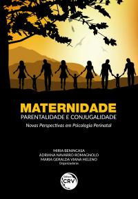 MATERNIDADE, PARENTALIDADE E CONJUGALIDADE: <br> Novas perspectivas em psicologia perinatal