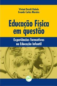EDUCAÇÃO FÍSICA EM QUESTÃO: <br> experiências formativas na Educação Infantil