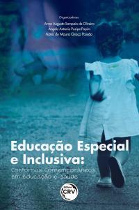 EDUCAÇÃO ESPECIAL E INCLUSIVA: <br>contornos contemporâneos em educação e saúde