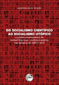 DO SOCIALISMO CIENTÍFICO AO SOCIALISMO UTÓPICO: <br>o projeto emancipatório de Herbert Marcuse – política e estética nas décadas de 1960 e 1970
