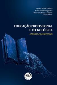EDUCAÇÃO PROFISSIONAL E TECNOLÓGICA: <br>cenários e perspectivas