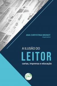 A ILUSÃO DO LEITOR:<br> cartas, imprensa e educação