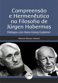 COMPREENSÃO E HERMENÊUTICA NA FILOSOFIA DE JÜRGEN HABERMAS: <br>Diálogos com Hans-Georg Gadamer