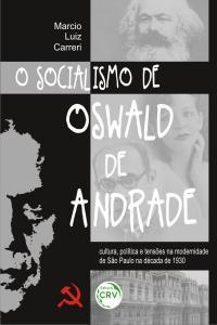 O SOCIALISMO DE OSWALD DE ANDRADE:<br> cultura, política e tensões na modernidade de São Paulo na década de 1930