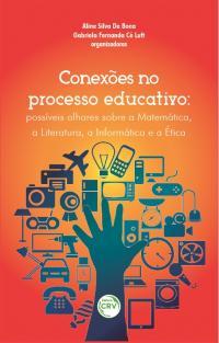 CONEXÕES NO PROCESSO EDUCATIVO:<br> possíveis olhares sobre matemática, a literatura, a informática e a ética