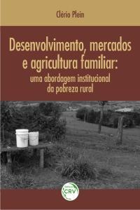 DESENVOLVIMENTO, MERCADOS E AGRICULTURA FAMILIAR:<br>uma abordagem institucional da pobreza rural
