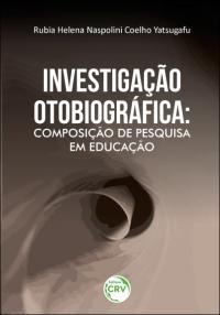 INVESTIGAÇÃO OTOBIOGRÁFICA: <br>composição de pesquisa em educação