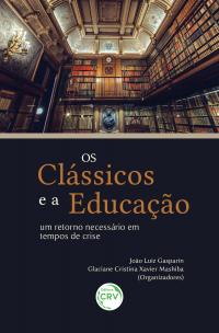 OS CLÁSSICOS E A EDUCAÇÃO: <br>um retorno necessário em tempos de crise