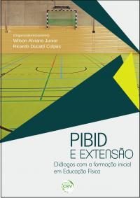 PIBID E EXTENSÃO:<br> diálogos com a formação inicial em educação física<br> Volume 23