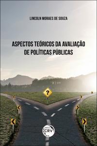 ASPECTOS TEÓRICOS DA AVALIAÇÃO DE POLÍTICAS PÚBLICAS