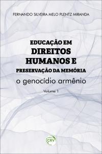 EDUCAÇÃO EM DIREITOS HUMANOS E PRESERVAÇÃO DA MEMÓRIA: <br>o genocídio armênio <br>Coleção Educação em Direitos Humanos e Preservação da Memória <br>Volume 1