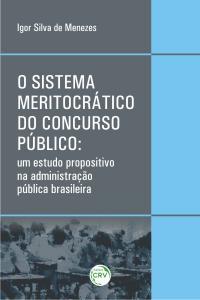 O SISTEMA MERITOCRÁTICO DO CONCURSO PÚBLICO:<br>um estudo propositivo na administração pública brasileira
