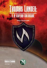 THOMAS LANDER E A ESFERA COLOSSAL <br>Coleção: Heróis do Terradohr <br>Volume 2