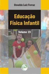 EDUCAÇÃO FÍSICA INFANTIL<br>VOLUME 19