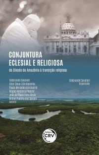 CONJUNTURA ECLESIAL E RELIGIOSA: <br>do Sínodo da Amazônia à transição religiosa