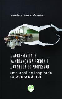 A AGRESSIVIDADE DA CRIANÇA NA ESCOLA E A CONDUTA DO PROFESSOR:<BR>uma análise inspirada na psicanálise