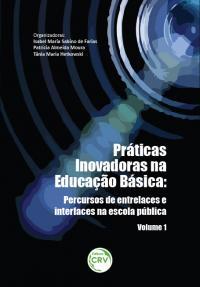 PRÁTICAS INOVADORAS NA EDUCAÇÃO BÁSICA:<br> percursos de entrelaces e interfaces na escola pública