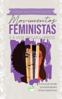 MOVIMENTOS FEMINISTAS E A VIDA DAS MULHERES:<br> (re)construindo possibilidades emancipatórias