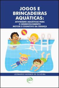 JOGOS E BRINCADEIRAS AQUÁTICAS:  <br>atividades aquáticas para o desenvolvimento motor e cognitivo da criança