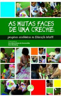 AS MUITAS FACES DE UMA CRECHE:<br>pesquisas acadêmicas na educação infantil