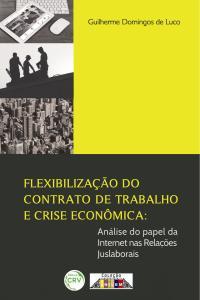 FLEXIBILIZAÇÃO DO CONTRATO DE TRABALHO E CRISE ECONÔMICA:<br>análise do papel da internet nas relações juslaborais