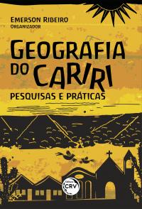 GEOGRAFIA DO CARIRI:<br> pesquisas e práticas
