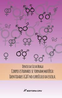CORPOS ESTRANHOS SE TORNAM MATÉRIA:<br> identidades LGBT no currículo da escola