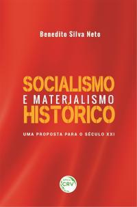 SOCIALISMO E MATERIALISMO HISTÓRICO: <br>uma proposta para o século XXI