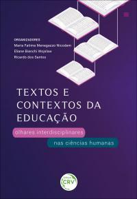 TEXTOS E CONTEXTOS DA EDUCAÇÃO: <br> Olhares interdisciplinares nas ciências humanas
