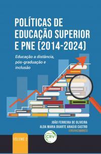 POLÍTICAS DE EDUCAÇÃO SUPERIOR E PNE (2014-2024): <br>Educação a distância, pós-graduação e inclusão<br> VOLUME 2