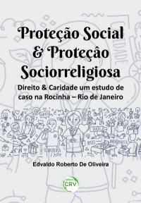 PROTEÇÃO SOCIAL & PROTEÇÂO SOCIORRELIGIOSA: <br>direito & caridade um estudo de caso na Rocinha – Rio de Janeiro