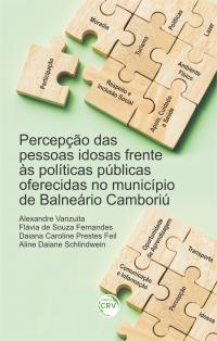 PERCEPÇÃO DAS PESSOAS IDOSAS FRENTE ÀS POLÍTICAS PÚBLICAS OFERECIDAS NO MUNICÍPIO DE BALNEÁRIO CAMBORIÚ
