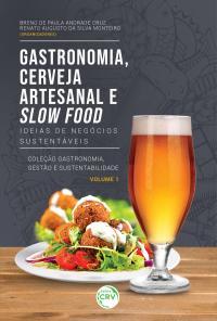 GASTRONOMIA, CERVEJA ARTESANAL E SLOW FOOD: <br> Ideias de negócios sustentáveis <br> Coleção Gastronomia, Gestão e Sustentabilidade - Volume 1