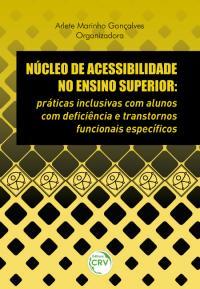 NÚCLEO DE ACESSIBILIDADE NO ENSINO SUPERIOR:<br>práticas inclusivas com alunos com defciência e transtornos funcionais específcos