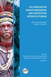 AS LÍNGUAS DE SINAIS INDÍGENAS EM CONTEXTOS INTERCULTURAIS<br> Coleção Registros de estudos e pesquisas das línguas de sinais indígenas no Brasil<br> Volume 2