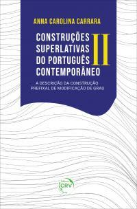 CONSTRUÇÕES SUPERLATIVAS DO PORTUGUÊS CONTEMPORÂNEO II:<br> a descrição da Construção Prefixal de Modificação de Grau