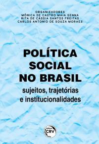 POLÍTICA SOCIAL NO BRASIL: <br>sujeitos, trajetórias e institucionalidades