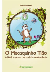 O MACAQUINHO TIÃO<BR>A história de um macaquinho desobediente