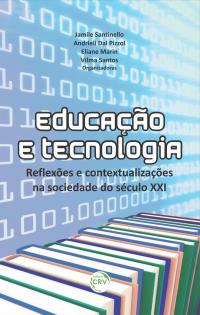 EDUCAÇÃO E TECNOLOGIA: <br> reflexões e contextualizações na sociedade do século XXI