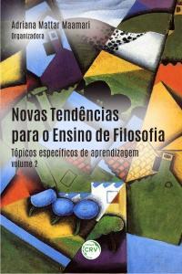 NOVAS TENDÊNCIAS PARA O ENSINO DE FILOSOFIA:<br> tópicos específicos de aprendizagem - Volume 2