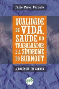 QUALIDADE DE VIDA, SAÚDE DO TRABALHADOR E A SÍNDROME DE BURNOUT:<br> à docência em alerta