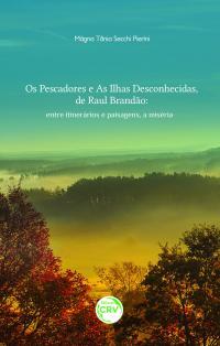 OS PESCADORES E AS ILHAS DESCONHECIDAS, DE RAUL BRANDÃO:<br> entre itinerários e paisagens, a miséria