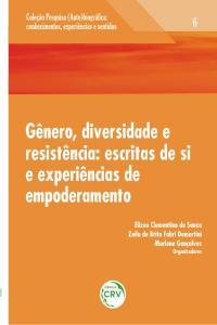 GÊNERO, DIVERSIDADE E RESISTÊNCIA:<br>escritas de si e experiências de empoderamento<br> Volume 6<br>COLEÇÃO: PESQUISA (AUTO)BIOGRÁFICA:<br>Conhecimentos, experiências e sentidos