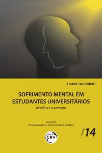 SOFRIMENTO MENTAL EM ESTUDANTES UNIVERSITÁRIOS: <br>desafios e superação<br> Coleção Vida em Família, Educação e Cuidado - Volume 14