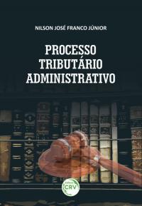 PROCESSO TRIBUTÁRIO ADMINISTRATIVO <br>Comentários ao Decreto nº 70.235/1972