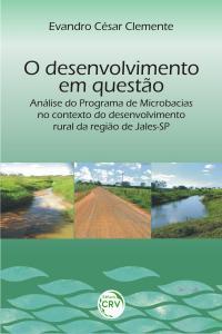 O DESENVOLVIMENTO EM QUESTÃO:<br>análise do programa de microbacias no contexto do desenvolvimento rural da região de Jales-SP