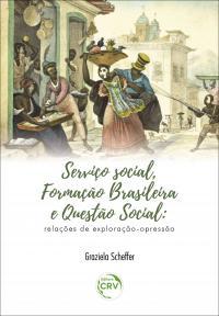 SERVIÇO SOCIAL, FORMAÇÃO BRASILEIRA E QUESTÃO SOCIAL:<br> relações de exploração-opressão