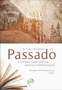 RITUALIZAÇÕES DO PASSADO: <br>a história como prática escrita e rememorativa